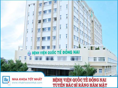 Bệnh Viện Quốc Tế Đồng Nai Tuyển Bác Sĩ Răng Hàm Mặt