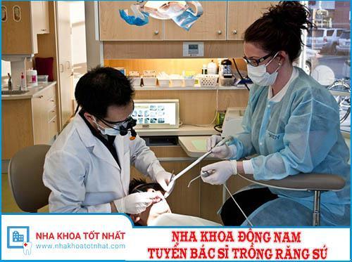 Nha Khoa Đông Nam Tuyển Bác Sĩ Trồng Răng Sứ